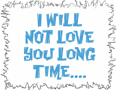 I will NOT love you long time Funny T-Shirt